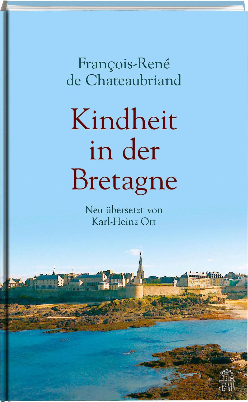 """François-René de Chateaubriand: """"Kindheit in der Bretagne"""". Hrsgg. und aus dem Französischen von Karl-Heinz Ott. Verlag Hoffmann und Campe, Hamburg 2018. 304 S., geb., 20,- [Euro]."""