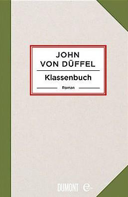 """Der neueste Roman von John von Düffel: """"Klassenbuch"""""""