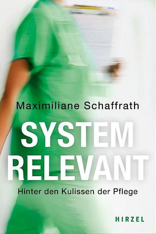 """Maximiliane Schaffrath: """"Systemrelevant"""". Hinter den Kulissen der Pflege."""