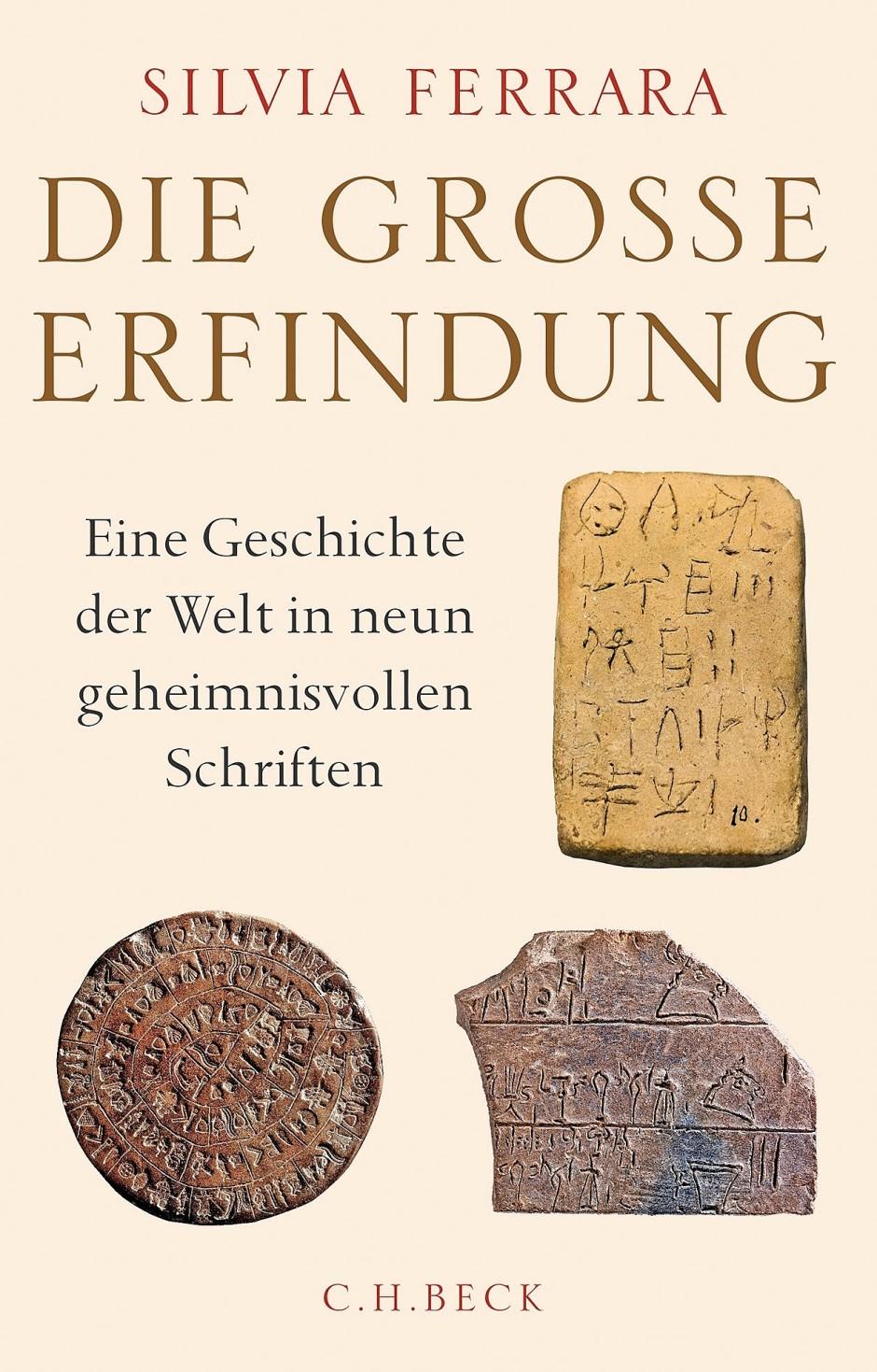 """Silvia Ferrara: """"Die große Erfindung"""". Eine Geschichte der Welt in neun geheimnisvollen Schriften."""