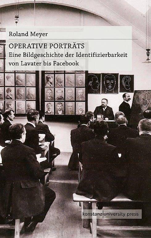 """Roland Meyer: """"Operative Porträts"""". Eine Bildgeschichte der Identifizierbarkeit von Lavater bis Facebook."""