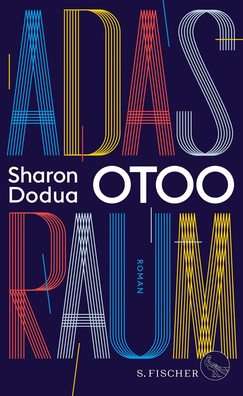 "Sharon Dodua Otoo: ""Adas Raum"". Roman. Verlag S. Fischer, Frankfurt am Main 2021. 320 S., geb., 22,– €."
