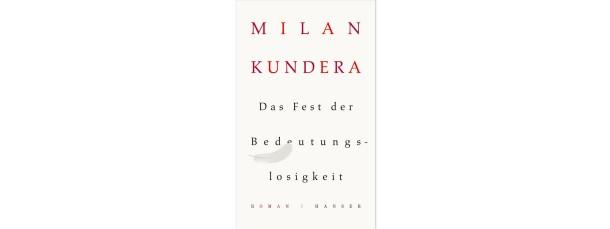 """Milan Kundera: """"Das Fest der Bedeutungslosigkeit"""""""