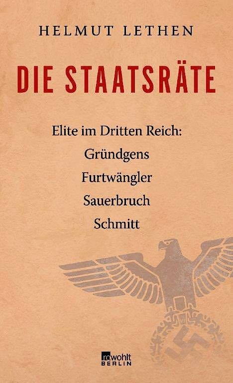 """Helmut Lethen: """"Die Staatsräte. Elite im Dritten Reich – Gründgens, Furtwängler, Sauerbruch, Schmitt"""". Verlag Rowohlt Berlin, 352 Seiten, 24 Euro (erscheint am 20. Februar)"""