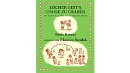 """Ruth Krauss, Maurice Sendak: """"Löcher gibt's, um sie zu graben"""". Aus dem Englischen von Ebi Naumann. Aladin Verlag, Hamburg 2016. 48 S., geb., 12,95 €. Ab 3 J."""
