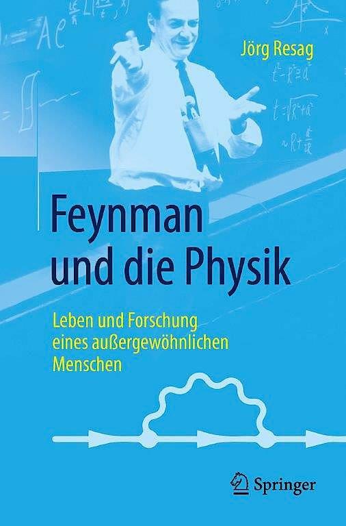 """Jörg Resag: """"Feynman und die Physik"""". Leben und Forschung eines außergewöhnlichen Menschen. Springer Verlag, Heidelberg 2017.356 S., br., 19,99 Euro."""