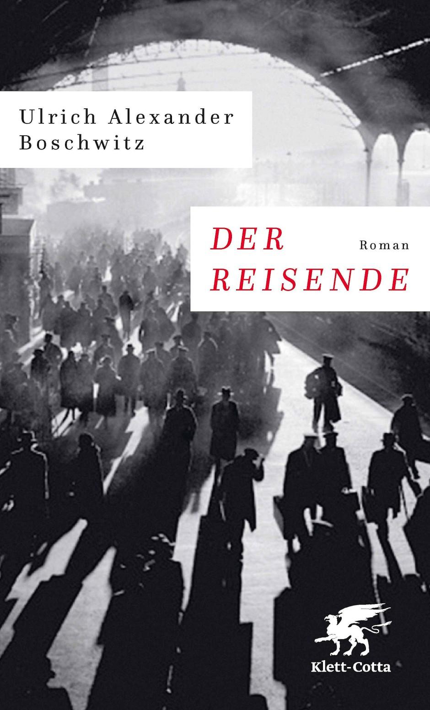 """Ulrich Alexander Boschwitz: """"Der Reisende"""". Roman. Verlag Klett-Cotta, Stuttgart 2018. 303 S., geb., 20,– ."""