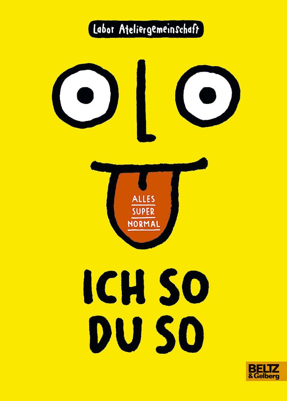 """Labor Ateliergemeinschaft: """"Ich so du so. Alles super normal"""". Verlag Beltz & Gelberg, Weinheim 2017. 176 S., br., 16,95 Euro. Ab 9 J."""