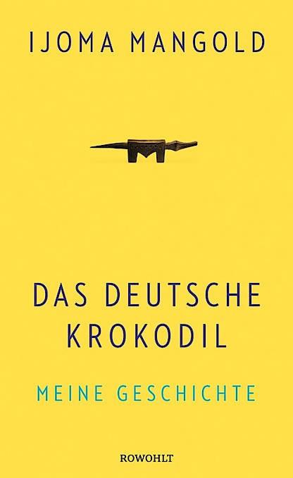 """Ijoma Mangold: """"Das deutsche Krokodil"""". Meine Geschichte. Rowohlt Verlag, Reinbek 2017. 352 S., geb., 19,95 €."""
