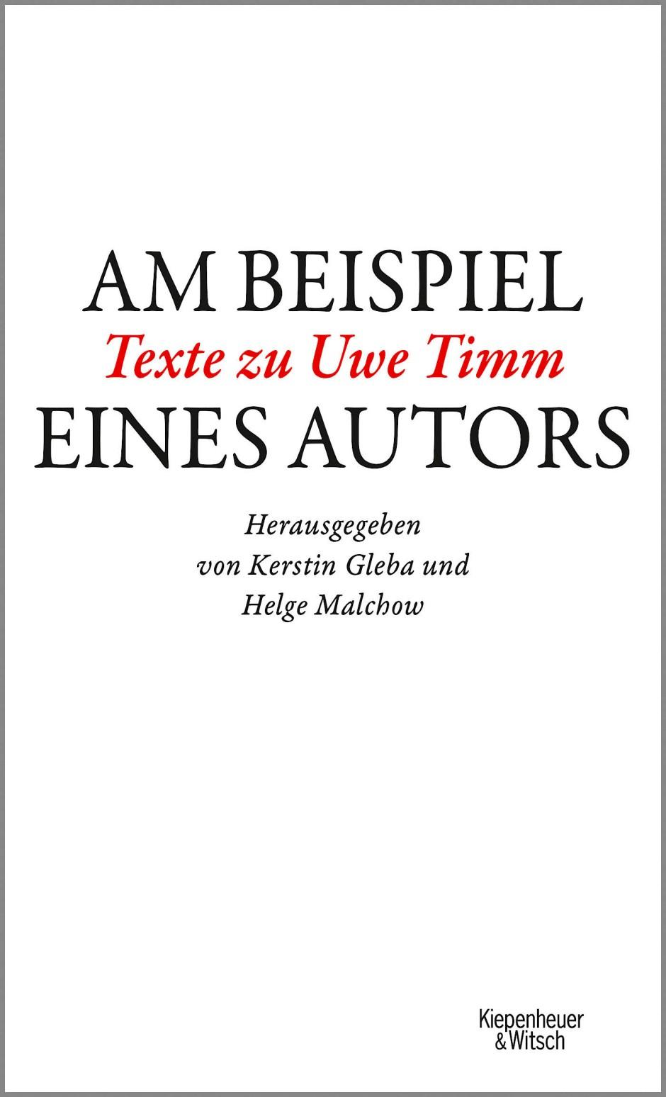 """""""Am Beispiel eines Autors"""". Texte zu Uwe Timm. Herausgegeben von Kerstin Gleba und Helge Malchow. Kiepenheuer & Witsch, Köln 2020. 208 S., geb., 20,– €."""