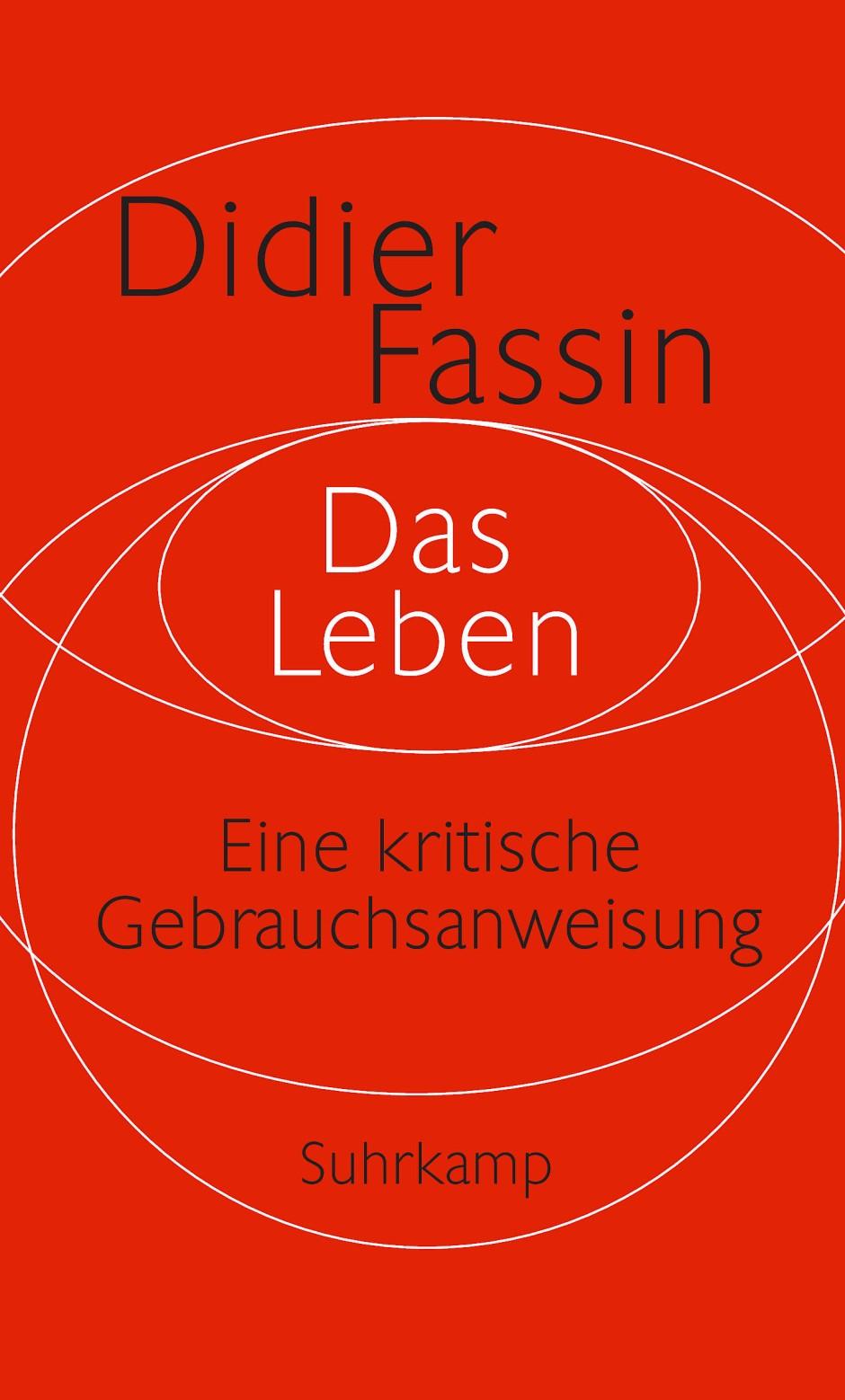 """Didier Fassin: """"Das Leben"""". Eine kritische Gebrauchsanweisung. Aus dem Englischen von Christine Pries. Suhrkamp Verlag, Berlin 2017. 191 S., geb., 25,– ."""