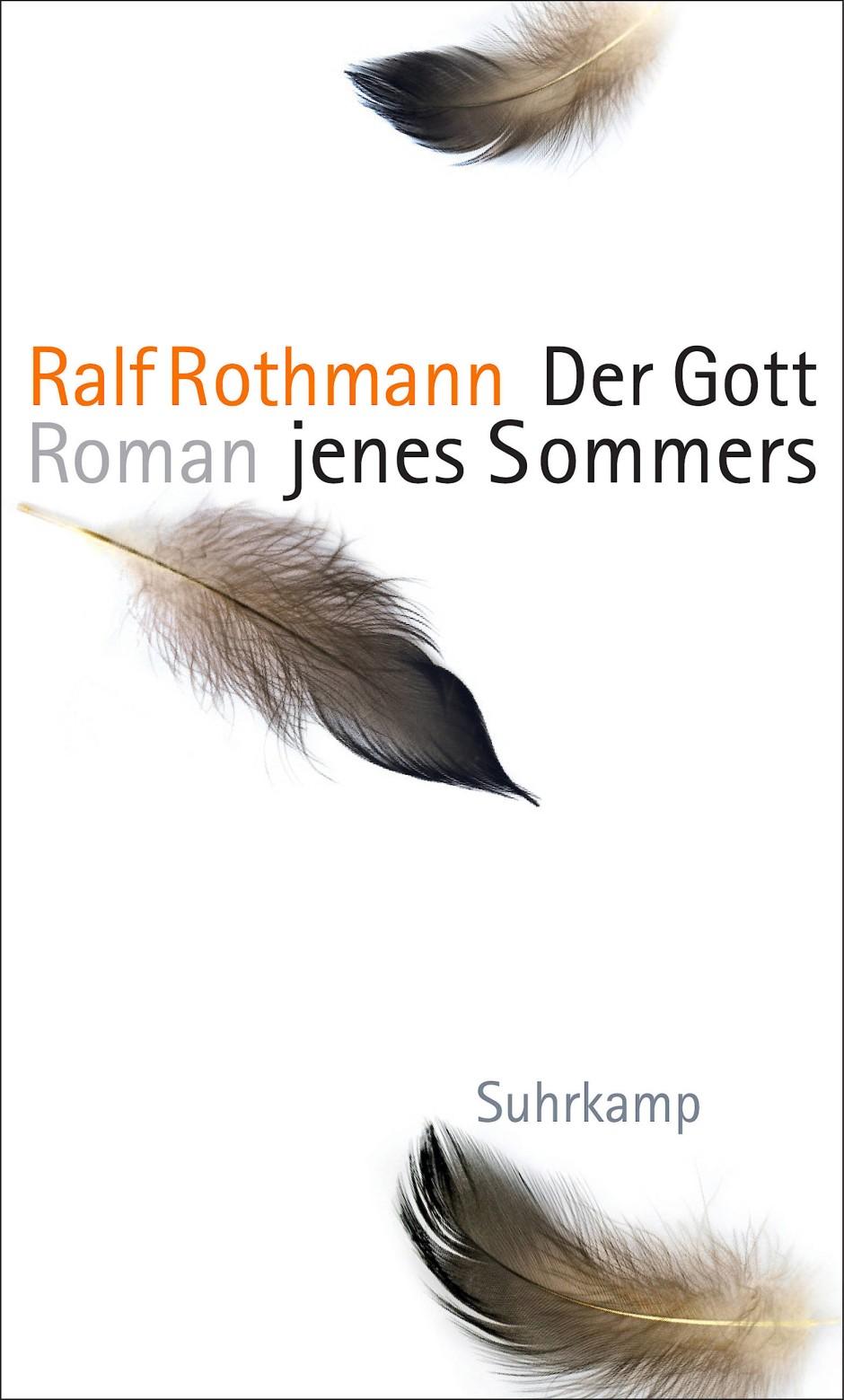 "Ralf Rothmann: ""Der Gott jenes Sommers"". Roman. Suhrkamp Verlag, Berlin 2018. 254 S., geb., 22,– Euro."