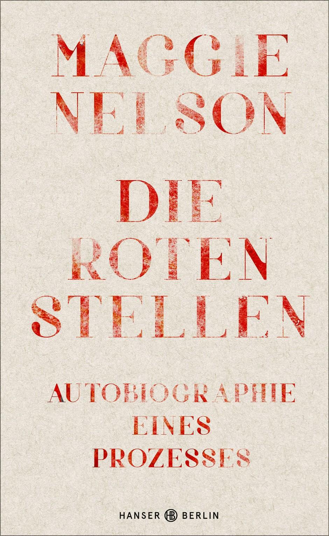 """Maggie Nelson: """"Die roten Stellen"""". Autobiographie eines Prozesses. Aus dem Englischen von Jan Wilm. Hanser Berlin Verlag, Berlin 2020. 224 S., geb., 23 Euro."""