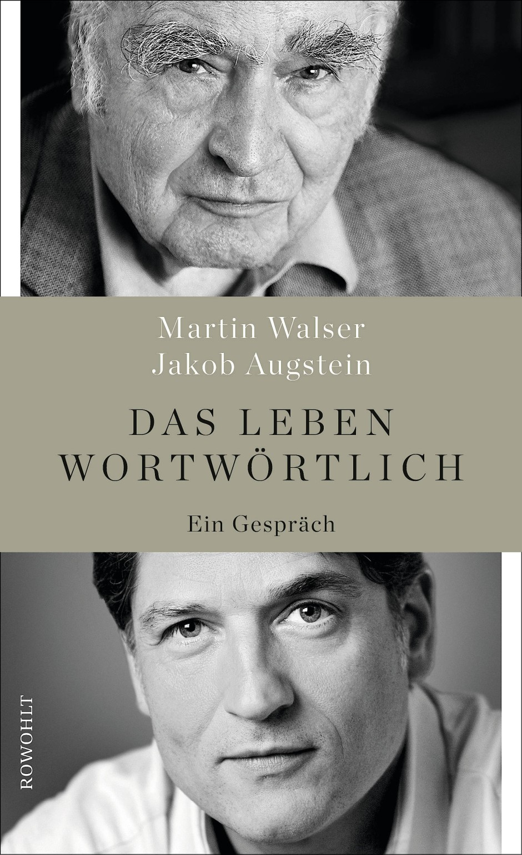 """Martin Walser, Jakob Augstein: """"Das Leben wortwörtlich"""". Ein Gespräch. Rowohlt Verlag, Reinbek 2017. 352 S., geb. Abb., 19,95 ."""