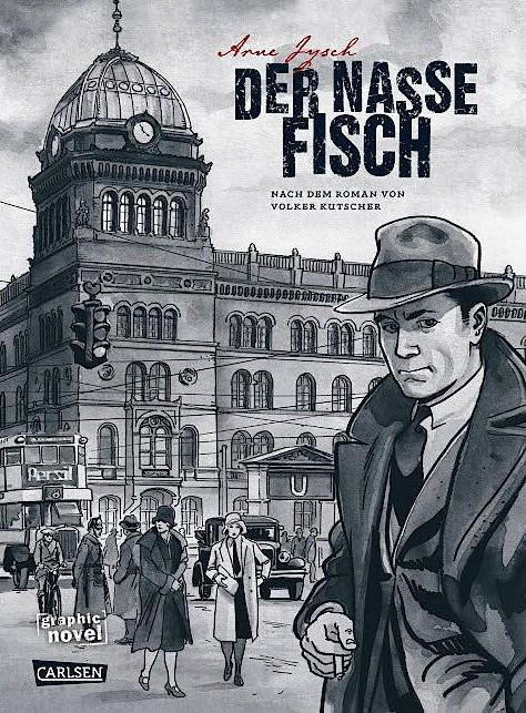 """Arne Jysch: """"Der nasse Fisch"""". Nach dem Roman von Volker Kutscher. Carlsen Verlag,  Hamburg 2017. 216 S., 17, 99 Euro."""