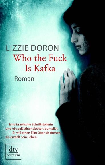 """Lizzie Doron: """"Who the Fuck Is Kafka"""". Roman. Aus dem Hebräischen von Mirjam Pressler. Deutscher Taschenbuch Verlag, München 2015. 256 S., br., 14,90 €."""