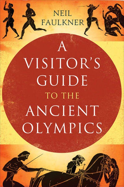 """Neil Faulkner: """"A Visitor's Guide to the Ancient Olympics"""""""