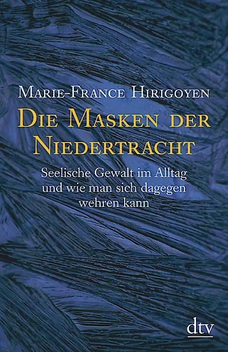 """Marie-France Hirigoyen: """"Die Masken der Niedertracht"""". Deutscher Taschenbuch Verlag, 18. Auflage, München, 2017, 240 Seiten, br., 9,90,- €"""