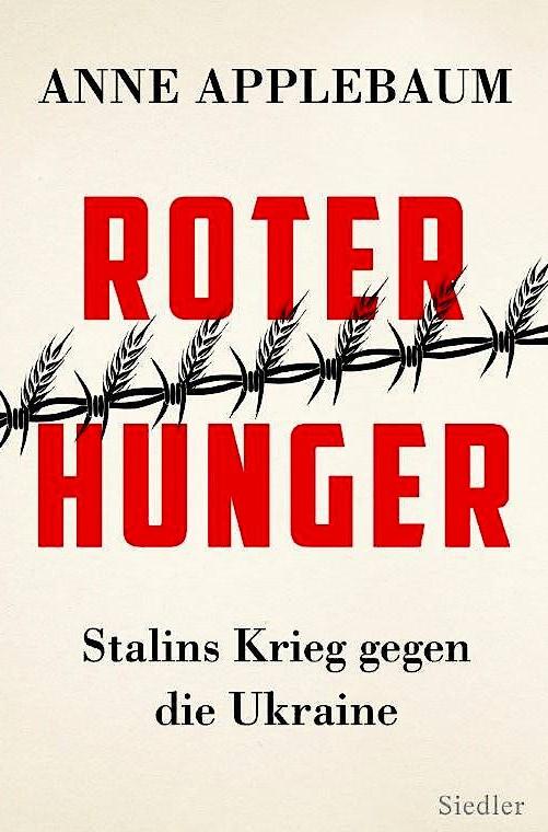 """Anne Applebaum: """"Roter Hunger. Stalins Krieg gegen die Ukraine"""". Aus dem Englischen von Martin Richter. Siedler Verlag, München 2019. 544 S. Abb., geb., 36 Euro."""