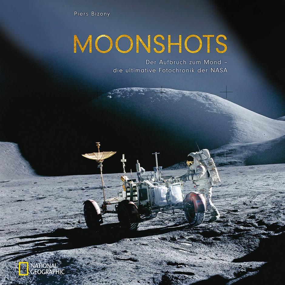 Piers Bizony Moonshots Der Aufbruch zum Mond – die ultimative Fotochronik der NASA 240 Seiten, ca. 250 Abb., Format 30,5 x 30,5 cm NATIONAL GEOGRAPHIC Verlag