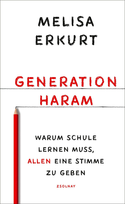 """Melisa Erkurt: """"Generation haram"""". Warum Schule lernen muss, allen eine Stimme zu geben. Paul Zsolnay Verlag"""